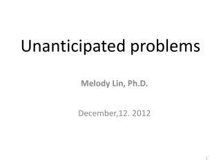 Unanticipated problems