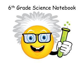6 th  Grade Science Notebook