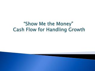 �Show Me the Money�  Cash Flow for Handling Growth