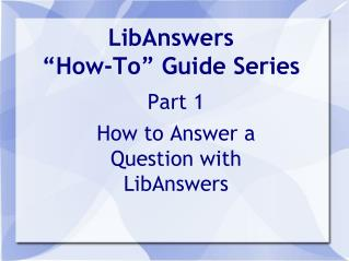 "LibAnswers  ""How-To"" Guide Series"