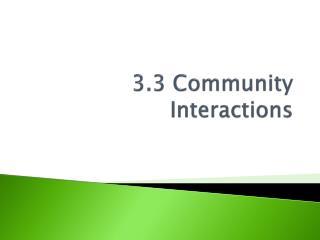 3.3 Community  Interactions