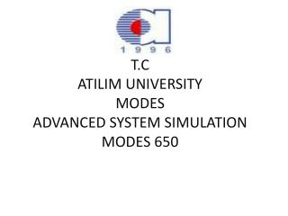 T.C  ATILIM UNIVERSITY  MODES  ADVANCED SYSTEM SIMULATION MODES 650