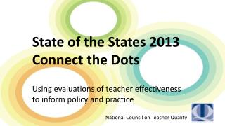 State of the States 2013 Connect the  Dots Using evaluations of teacher effectiveness