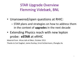 STAR Upgrade  Overview Flemming  Videbæk , BNL