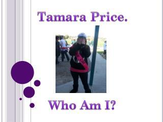 Tamara Price. Who Am I?