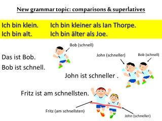 New grammar topic:  comparisons  & superlatives