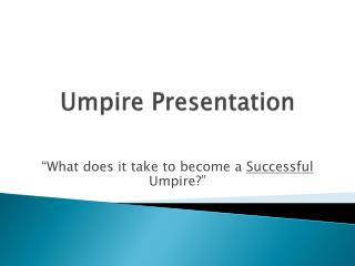 Umpire Presentation