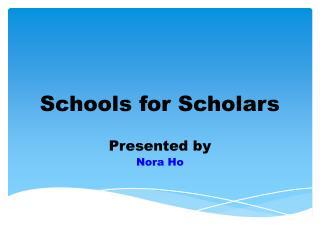 Schools for Scholars