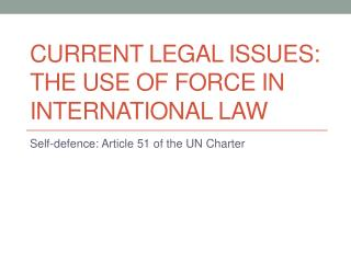 Current Legal Issues: the use of force in international law