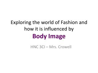 Exploring  the world of Fashion and how it is influenced by  Body  Image