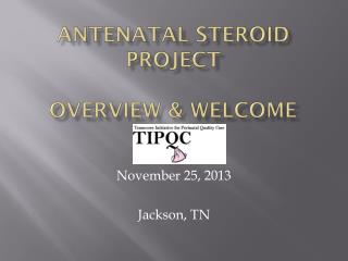 Antenatal Steroid Project Overview & Welcome