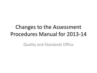Changes to the Assessment Procedures Manual for 2013-14