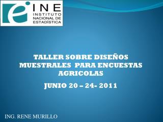 TALLER SOBRE DISEÑOS MUESTRALES  PARA ENCUESTAS AGRICOLAS  JUNIO 20 – 24- 2011