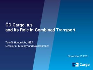 ČD Cargo,  a.s .  and its Role in Combined Transport