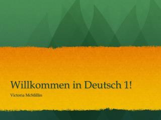 Willkommen  in Deutsch 1!