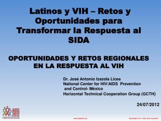 Dr. José Antonio Izazola Licea National Center for HIV/AIDS  Prevention  and Control- México