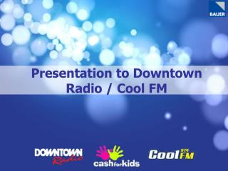 Presentation to Downtown Radio / Cool FM