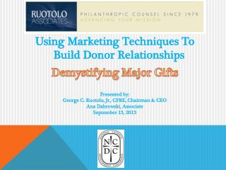 Using Marketing Techniques To Build Donor  Relationships Demystifying  Major Gifts Presented  by: