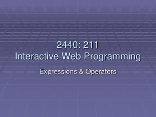 2440: 211  Interactive Web Programming
