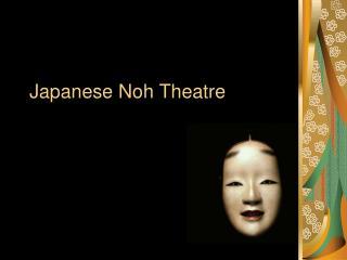 Japanese Noh Theatre