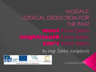 MODALS: LOGICAL DEDUCTION FOR THE PAST must  have been might/could  have been can't  have been