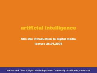 Artificial intelligence  fdm 20c introduction to digital media lecture 26.01.2005