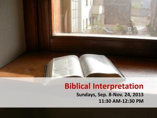 Biblical Interpretation Sundays, Sep. 8-Nov. 24, 2013 11:30 AM-12:30 PM