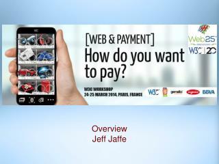 Overview  Jeff Jaffe