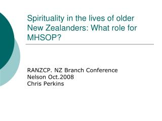 Spirituality in the lives of older New Zealanders: What role for MHSOP