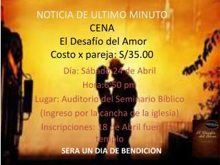 NOTICIA DE ULTIMO MINUTO CENA  El Desafío del Amor Costo x pareja: S/35.00