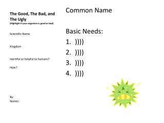 The Good, The Bad, and The Ugly (Highlight if your organism is good or bad)