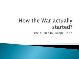How the War actually started?