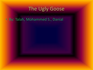 The Ugly Goose