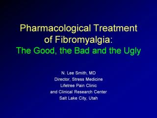 Pharmacological Treatment  of Fibromyalgia: The Good, the Bad and the Ugly