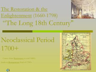 The Restoration  the Enlightenment 1660-1798   The Long 18th Century   Neoclassical Period  1700    Comes from Renaiss