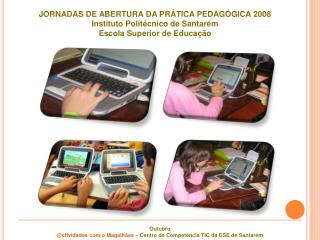 JORNADAS DE ABERTURA  DA PRÁTICA  PEDAGÓGICA 2008 Instituto Politécnico de Santarém