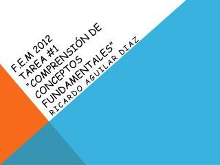 """F.E.M 2012 TAREA #1 """"COMPRENSIÓN DE CONCEPTOS FUNDAMENTALES"""""""