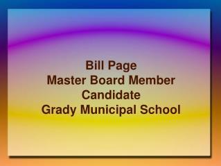 Bill Page Master Board Member Candidate Grady Municipal School