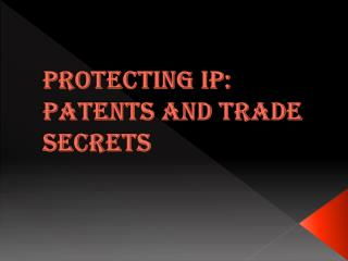 Protecting IP:  Patents and Trade Secrets