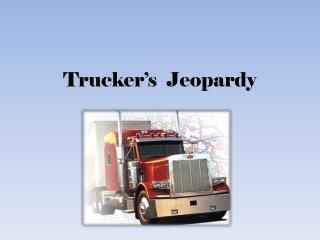 Trucker's  Jeopardy