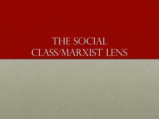 The Social Class/Marxist Lens