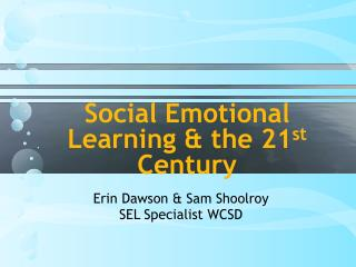 Social Emotional Learning & the 21 st  Century