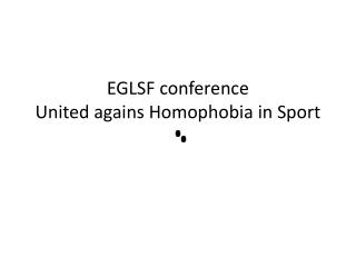 EGLSF  conference United  agains Homophobia  in  Sport