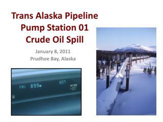 Trans Alaska Pipeline Pump Station 01  Crude Oil Spill