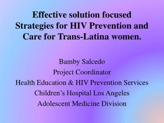 Effective solution focused Strategies for HIV Prevention and Care for Trans-Latina women.