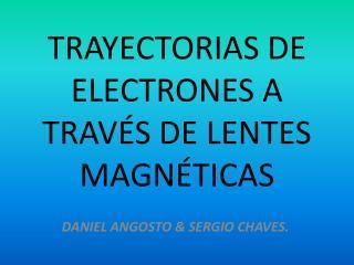 TRAYECTORIAS DE ELECTRONES A TRAVÉS DE LENTES MAGNÉTICAS