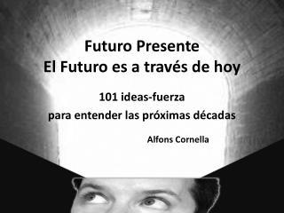 Futuro Presente El Futuro es a través de hoy