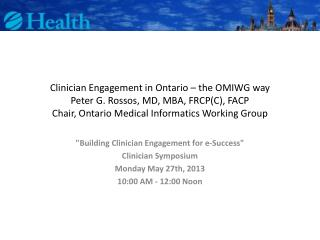 """Building Clinician Engagement for e-Success"" Clinician Symposium  Monday May 27th, 2013"