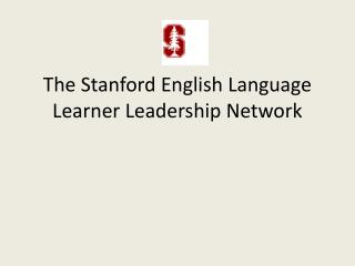The Stanford English Language Learner Leadership Network