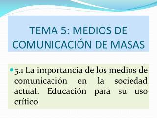 TEMA 5: MEDIOS DE COMUNICACIÓN DE MASAS